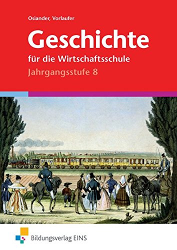 9783823773788: Geschichte für die Wirtschaftsschule I. Jahrgangsstufe 8: Nach dem Lehrplan von Bayern