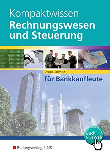 Kompaktwissen. Rechnungswesen und Steuerung für Bankkaufleute. Lehr-/Fachbuch: Peter Decker; Mathias