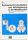 9783823957539: Technische Kommunikation und Arbeitsplanung in den Metallberufen, Arbeitsblock für die lernträgerorientierte Grundbildung
