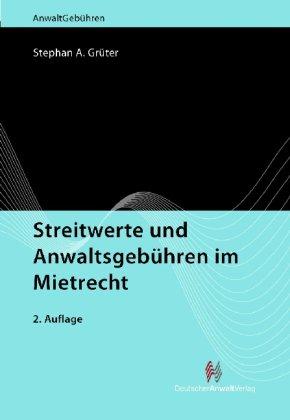 Streitwerte und Anwaltsgebühren im Mietrecht - Stephan A. Grüter