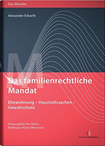 Das familienrechtliche Mandat - Ehewohnung-Haushaltssachen-Gewaltschutz: Alexander Erbarth