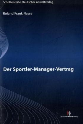 9783824052561: Der Sportler-Manager-Vertrag: Eine Untersuchung über einen im deutschen (Hoch-) Leistungssport verbreiteten und von dem Spielervermittlungsvertrag zu unterscheidenden Vertragstyp