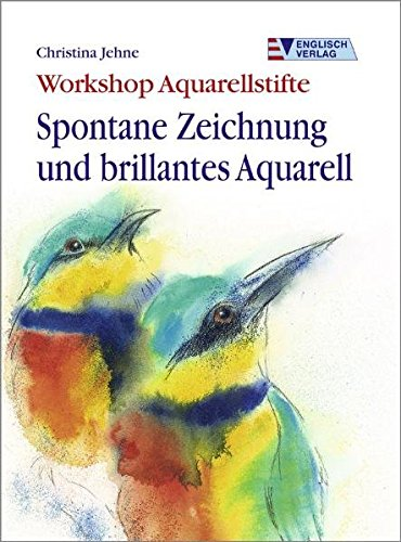 9783824113682: Workshop Aquarellstifte. Spontane Zeichnung und brillantes Aquarell