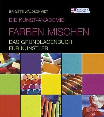 9783824113774: Die Kunst-Akademie. Farben mischen - Das Grundlagenbuch für Künstler