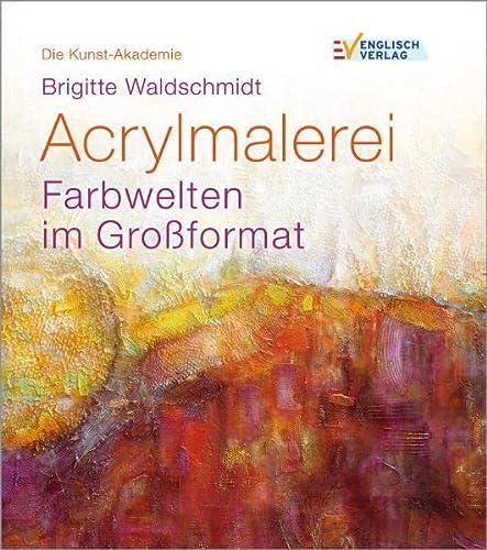 9783824113996: Die Kunst-Akademie: Acrylmalerei. Farbwelten im Großformat.