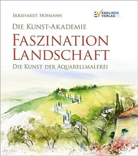9783824114009: Die Kunst-Akademie. Faszination Landschaft: Die Kunst der Aquarellmalerei