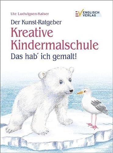 9783824114016: Der Kunst-Ratgeber Kreative Kindermalschule: Zeichnen ganz einfach. Das hab' ich gemalt