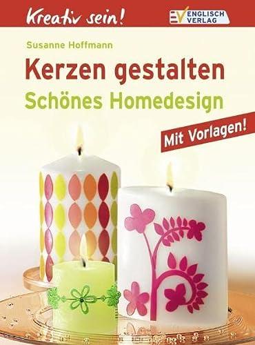 Kreativ sein! Kerzen gestalten: Schönes Homedesign: Hoffmann, Susanne