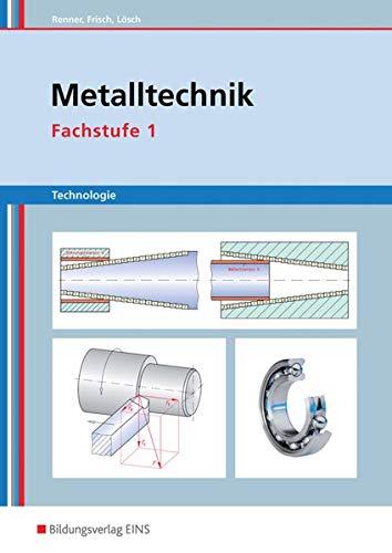 Metalltechnik Technologie. Fachstufe 1: Arbeitsblätter: Erich Renner; Heinz