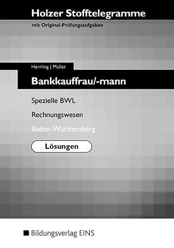 Holzer Stofftelegramme Baden-Württemberg: Holzer Stofftelegramme Bankkauffrau/-mann Spezielle BWL Rechnungswesen, Baden-Württemberg Lösungen : Spezielle BWL und Rechnungswesen - Erich Herrling