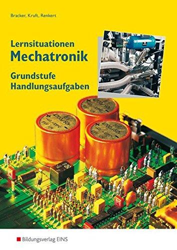 Lernsituationen Mechatronik. Handlungsaufgaben. Grundstufe (Paperback): Manuel Bracker, Alfred ...