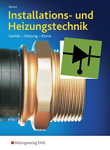 Installations- und Heizungstechnik. Sanitär, Heizung, Klima. Gesamtband: Herbert Zierhut, Peter