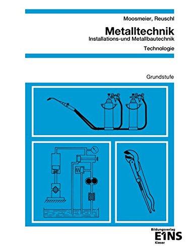 Metalltechnik. Installations- und Metallbautechnik. Grundstufe: Technologie. Arbeitsblätter (...