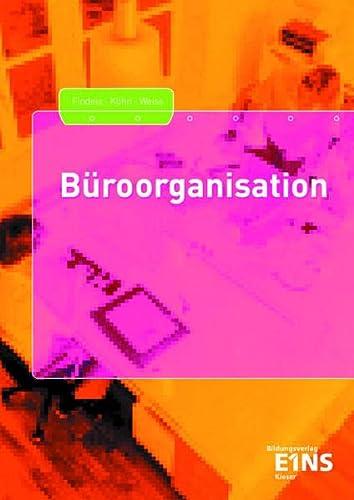 Büroorganisation. Schülerband: Kauffrau/Kaufmann für Bürokommunikation und Bürokauffrau/Bürokaufmann - Ernst Findeis; Gerhard Kühn; Elfriede Weiss