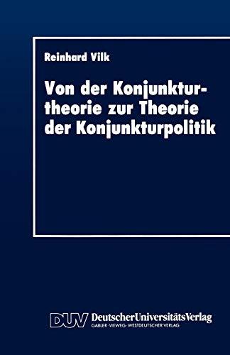 Von Der Konjunkturtheorie Zur Theorie Der Konjunkturpolitik: Ein Historischer Abriss 1930 1945: ...