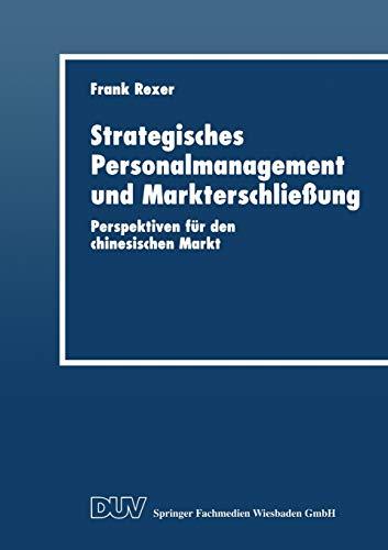 Strategisches Personalmanagement Und Markterschliessung: Perspektiven Fur Den Chinesischen Markt