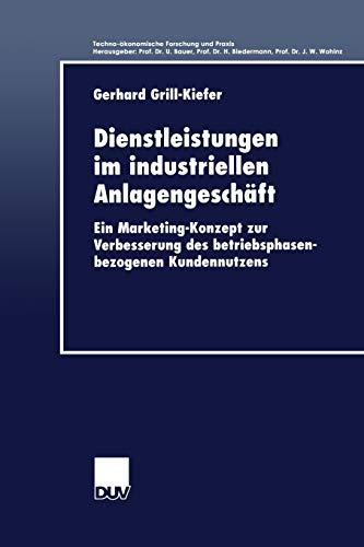 9783824404995: Dienstleistungen im industriellen Anlagengeschäft: Ein Marketing-Konzept zur Verbesserung des betriebsphasenbezogenen Kundennutzens (Techno-ökonomische Forschung und Praxis)