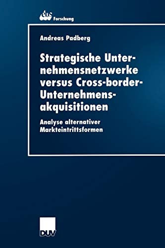 9783824405138: Strategische Unternehmensnetzwerke Versus Cross-Border-Unternehmensakquisitionen: Analyse Alternativer Markteintrittsformen (ebs-Forschung, ... BUSINESS SCHOOL Schloß Reichartshausen)