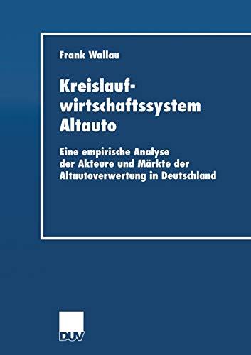 9783824405961: Kreislaufwirtschaftssystem Altauto: Eine empirische Analyse der Akteure und M�rkte der Altautoverwertung in Deutschland (Wirtschaftswissenschaften)