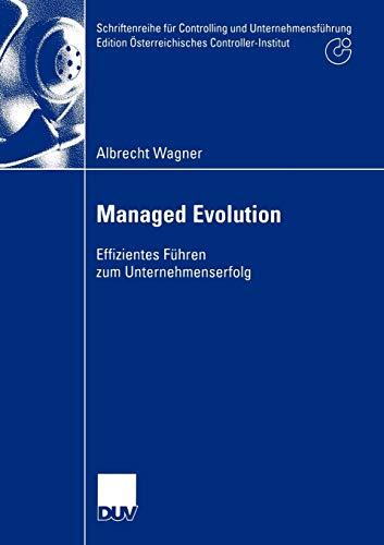 9783824406746: Managed Evolution: Effizientes F�hren zum Unternehmenserfolg (Schriftenreihe f�r Controlling und Unternehmensf�hrung/Edition �sterreichisches Controller-Institut)