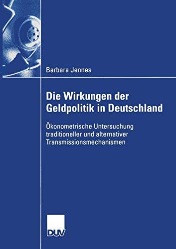 9783824407033: Die Wirkungen der Geldpolitik in Deutschland: Ökonometrische Untersuchung traditioneller und alternativer Transmissionsmechanismen (Wirtschaftswissenschaften) (German Edition)