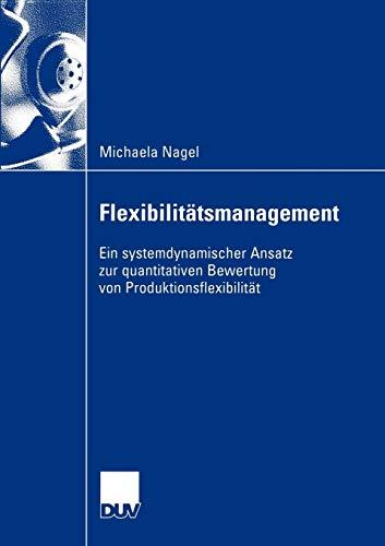 9783824407057: Flexibilitätsmanagement: Ein systemdynamischer Ansatz zur quantitativen Bewertung von Produktionsflexibilität (Wirtschaftswissenschaften)