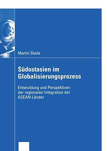 9783824407583: S�dostasien im Globalisierungsprozess: Entwicklung und Perspektiven der regionalen Integration der ASEAN-L�nder (Wirtschaftswissenschaften)