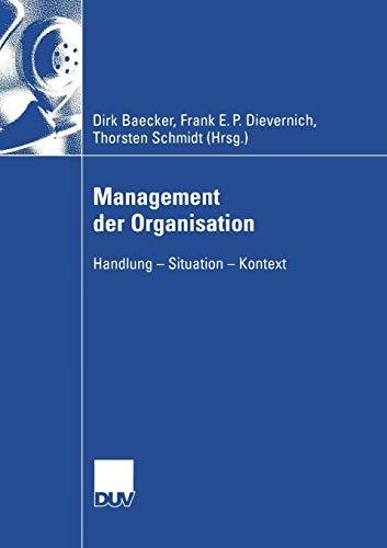 9783824407705: Management der Organisation: Handlung ― Situation ― Kontext (Wirtschaftswissenschaften)