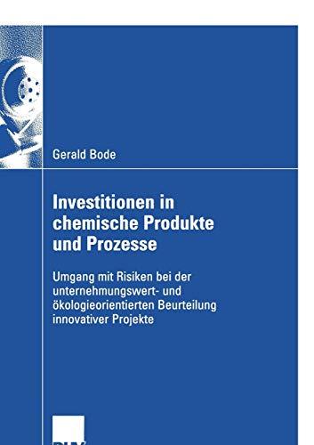 Investitionen in Chemische Produkte Und Prozesse: Umgang Mit Risiken Bei Der Unternehmungswert- Und...