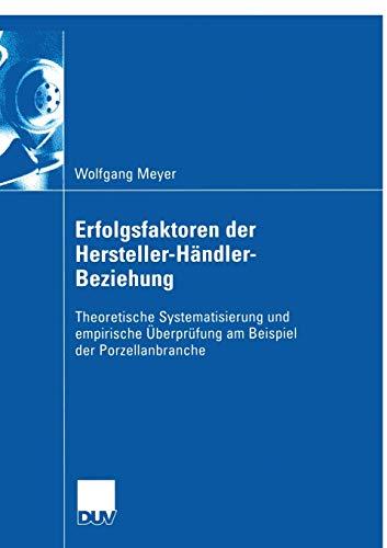 9783824408528: Erfolgsfaktoren der Hersteller-H�ndler-Beziehung: Theoretische Systematisierung und empirische �berpr�fung am Beispiel der Porzellanbranche (Wirtschaftswissenschaften)