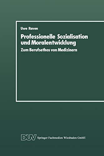 Professionelle Sozialisation und Moralentwicklung : zum Berufsethos von Medizinern. - Raven, Uwe