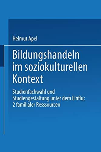 9783824441426: Bildungshandeln Im Soziokulturellen Kontext: Studienfachwahl Und Studiengestaltung Unter Dem Einfluss Familialer Ressourcen (DUV Sozialwissenschaft)