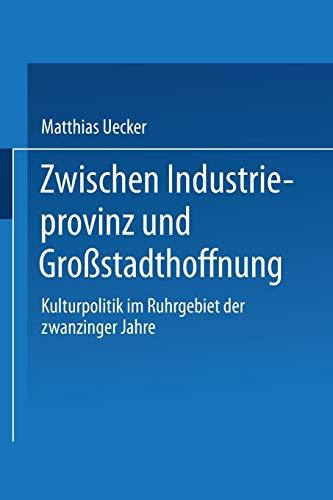 9783824441518: Zwischen Industrieprovinz Und Grossstadthoffnung: Kulturpolitik Im Ruhrgebiet Der Zwanziger Jahre (DUV Sprachwissenschaft)