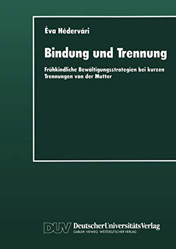 Bindung Und Trennung: Fruhkindliche Bewaltigungsstrategien Bei Kurzen Trennungen Von Der Mutter: Va...