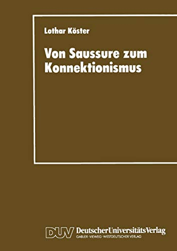 9783824441853: Von Saussure zum Konnektionismus: Struktur und Kontinuitat in der Lexemsemantik und der Musiksemiotik (German Edition) (DUV Sozialwissenschaft)