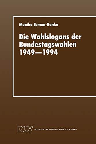 Die Wahlslogans Der Bundestagswahlen 1949 1994: Monika Toman-Banke