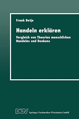 9783824443451: Handeln Erklaren: Vergleich Von Theorien Menschlichen Handelns Und Denkens