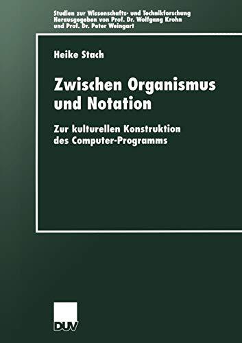 9783824444335: Zwischen Organismus und Notation: Zur kulturellen Konstruktion des Computer-Programms (Studien zur Wissenschafts- und Technikforschung) (German Edition)