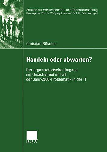 Handeln Oder Abwarten?: Der Organisatorische Umgang Mit Unsicherheit Im Fall Der Jahr-2000-...