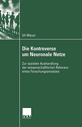 Die Kontroverse Um Neuronale Netze: Zur Sozialen Aushandlung Der Wissenschaftlichen Relevanz Eines ...