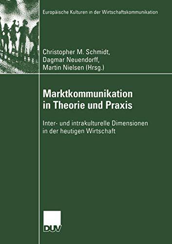 9783824445639: Marktkommunikation in Theorie und Praxis: Inter- und intrakulturelle Dimensionen in der heutigen Wirtschaft (Europaische Kulturen in der Wirtschaftskommunikation)