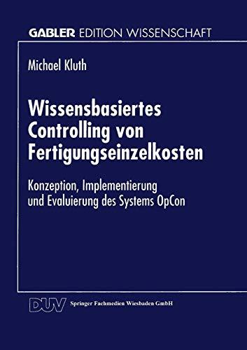 9783824461998: Wissensbasiertes Controlling von Fertigungseinzelkosten: Konzeption, Implementierung und Evaluierung des Systems OpCon (Gabler Edition Wissenschaft) (German Edition)