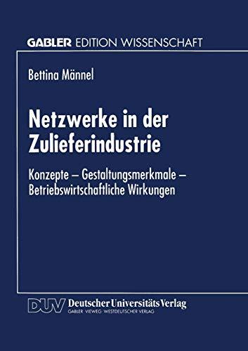 9783824463992: Netzwerke in der Zulieferindustrie: Konzepte - Gestaltungsmerkmale - Betriebswirtschaftliche Wirkungen (German Edition)