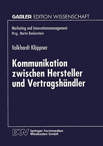 9783824465682: Kommunikation zwischen Hersteller und Vertragshändler: Eine kontingenztheoretische Untersuchung zur Erhöhung des Leistungsgrades Vertraglicher Vertriebssysteme (Marketing und Innovationsmanagement)