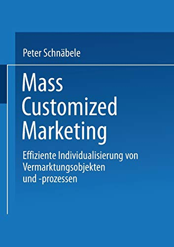 9783824466443: Mass Customized Marketing: Effiziente Individualisierung Von Vermarktungsobjekten Und -Prozessen