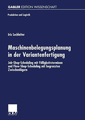 9783824470884: Maschinenbelegungsplanung in der Variantenfertigung: Job-Shop-Scheduling mit Fälligkeitsterminen und Flow-Shop-Scheduling mit begrenzten Zwischenlägern (Produktion und Logistik) (German Edition)