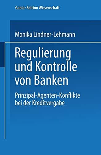 9783824470938: Regulierung und Kontrolle von Banken: Prinzipal-Agenten-Konflikte bei der Kreditvergabe (Gabler Edition Wissenschaft) (German Edition)