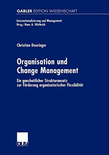 9783824471362: Organisation und Change Management: Ein ganzheitlicher Strukturansatz zur Förderung organisatorischer Flexibilität (Internationalisierung und Management) (German Edition)