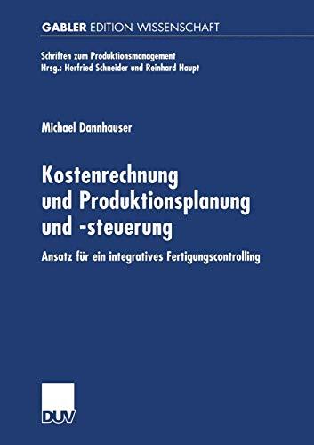 9783824471423: Kostenrechnung und Produktionsplanung und -steuerung: Ansatz für ein integriertes Fertigungscontrolling (Schriften zum Produktionsmanagement) (German Edition)