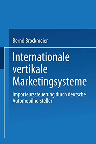 9783824471980: Internationale vertikale Marketingsysteme: Importeurssteuerung durch deutsche Automobilhersteller (Gabler Edition Wissenschaft)